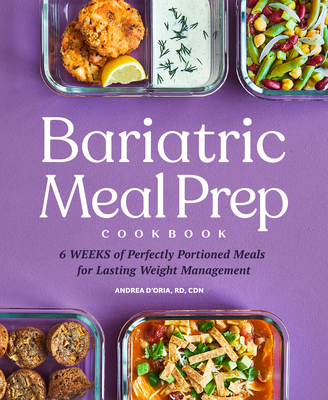 Bariatric Meal Prep Cookbook: 6 Weeks of Perfectly Portioned Meals for Lifelong Weight Management Cover Image
