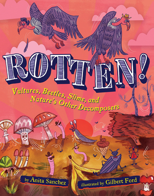 Rotten!: Vultures, Beetles, Slime, and Nature's Other Decomposers Cover Image