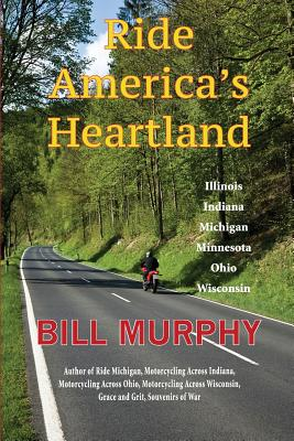Ride America's Heartland: Illinois, Indiana, Michigan, Minnesota, Ohio, Wisconsin Cover Image