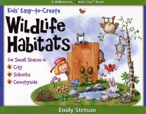 Kids' Easy-To-Create Wildlife Habitats for Small Spaces in the City, Suburbs & Countryside Cover