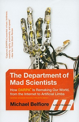 The Department of Mad Scientists: How DARPA Is Remaking Our World, from the Internet to Artificial Limbs Cover Image