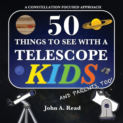 50 Things To See With A Telescope - Kids: A Constellation Focused Approach Cover Image