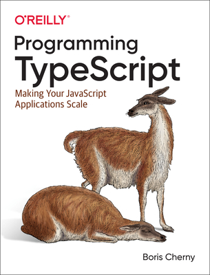 Programming Typescript: Making Your JavaScript Applications Scale Cover Image