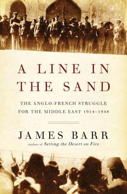 A Line in the Sand: The Anglo-French Struggle for the Middle East, 1914-1948 Cover Image