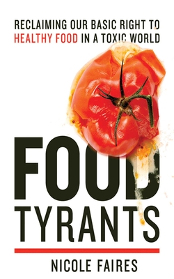 Food Tyrants: Fight for Your Right to Healthy Food in a Toxic World Cover Image