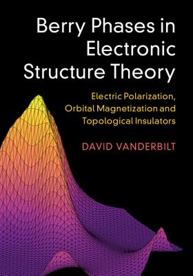 Berry Phases in Electronic Structure Theory: Electric Polarization, Orbital Magnetization and Topological Insulators Cover Image