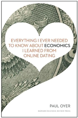 Everything I Ever Needed to Know about Economics I Learned from Online Dating Cover