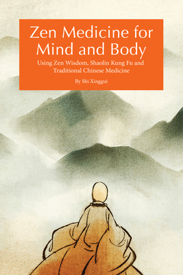 Zen Medicine for Mind and Body: Using Zen Wisdom, Shaolin Kung Fu and Traditional Chinese Medicine Cover Image