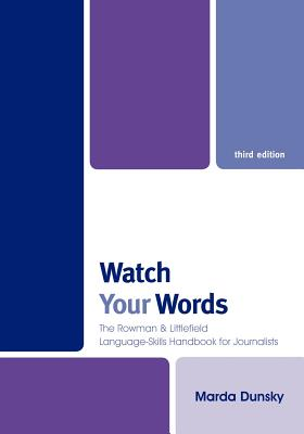 Watch Your Words: The Rowman & Littlefield Language-Skills Handbook for Journalists Cover Image