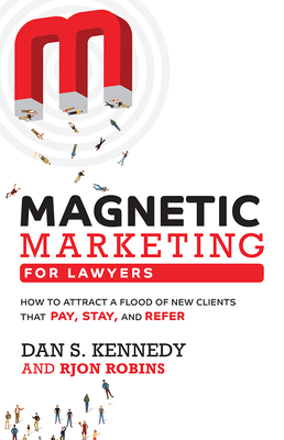 Magnetic Marketing for Lawyers: How to Attract a Flood of New Clients That Pay, Stay, and Refer Cover Image