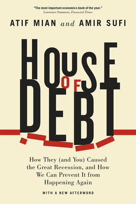 House of Debt: How They (and You) Caused the Great Recession, and How We Can Prevent It from Happening Again Cover Image