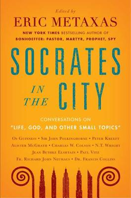 Life, God, and Other Small Topics: Conversations from Socrates in the City Cover Image