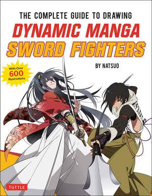 The Complete Guide to Drawing Dynamic Manga Sword Fighters: (An Action-Packed Guide with Over 600 Illustrations) Cover Image