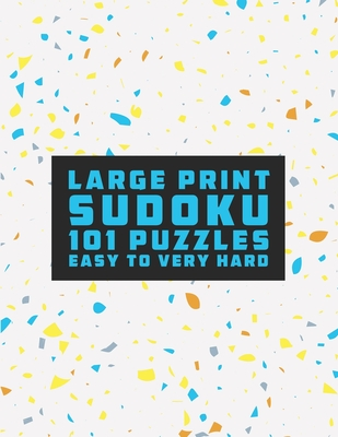 Sudoku Large Print 101 Puzzles Easy to Very Hard: One Puzzle Per Page - Easy, Medium, Hard and Very Hard, Light & Fun Easy Puzzles and Brain Games, su Cover Image