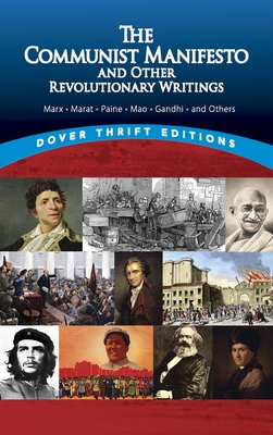 The Communist Manifesto and Other Revolutionary Writings: Marx, Marat, Paine, Mao Tse-Tung, Gandhi and Others (Dover Thrift Editions) Cover Image