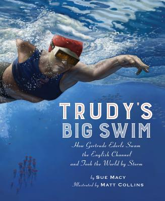 Trudy's Big Swim: How Gertrude Ederle Swam the English Channel and Took the World by Storm Cover Image