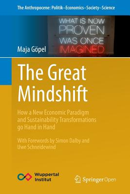 The Great Mindshift: How a New Economic Paradigm and Sustainability Transformations Go Hand in Hand (Anthropocene: Politik--Economics--Society--Science #2) Cover Image