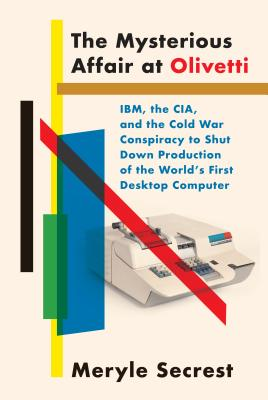 The Mysterious Affair at Olivetti: IBM, the CIA, and the Cold War Conspiracy to Shut Down Production of the World's First Desktop Computer Cover Image
