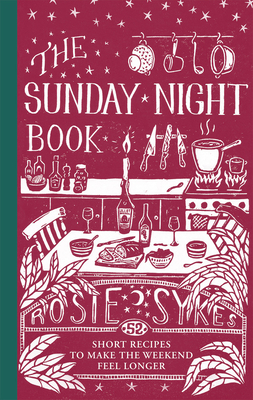 The Sunday Night Book: 52 short recipes to make the weekend feel longer Cover Image
