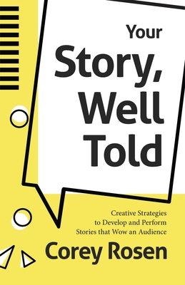 Your Story, Well Told: Creative Strategies to Develop and Perform Stories That Wow an Audience (How to Sell Yourself) Cover Image