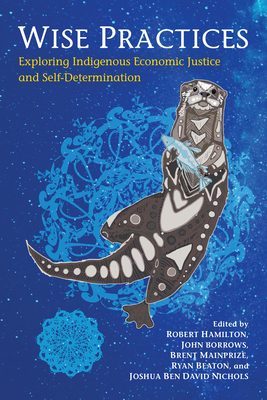 Wise Practices: Exploring Indigenous Economic Justice and Self-Determination Cover Image