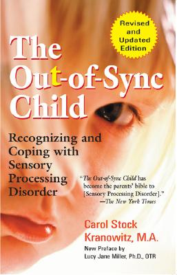 The Out-of-Sync Child: Recognizing and Coping with Sensory Processing Disorder (The Out-of-Sync Child Series) Cover Image