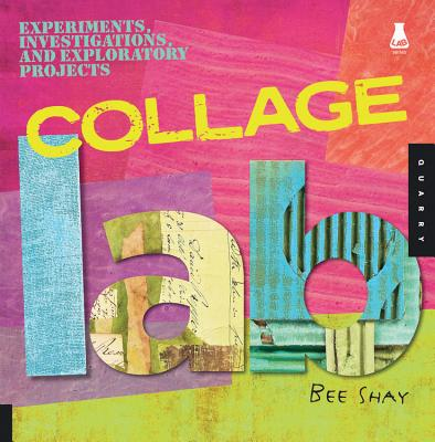 Collage Lab: Experiments, Investigations, and Exploratory Projects (Lab Series) Cover Image