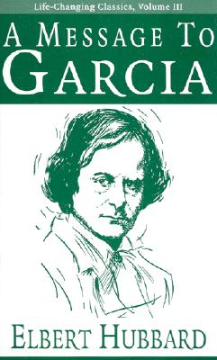 A Message to Garcia (Life-Changing Classics) Cover Image