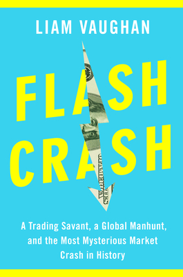 Flash Crash: A Trading Savant, a Global Manhunt, and the Most Mysterious Market Crash in History Cover Image