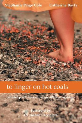 to linger on hot coals: collected poetic works from grieving women writers Cover Image
