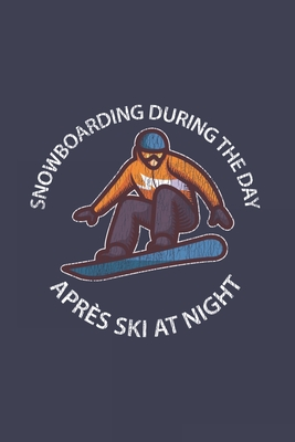 Snowboarding During The Day Après Ski At Night: Funny Retro Snowboard Journal - Notebook - Workbook For Snowboarding, Carving And Freestyle Fan - 6x9 Cover Image