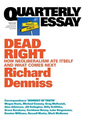Dead Right: How neoliberalism are itself and what comes next: Quarterly Essay 70 Cover Image