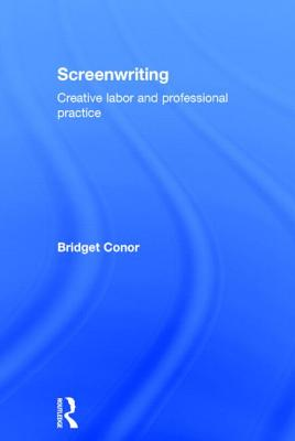Screenwriting: Creative Labor and Professional Practice Cover Image