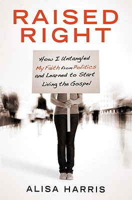 Raised Right: How I Untangled My Faith from Politics Cover Image