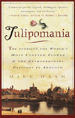 Tulipomania: The Story of the World's Most Coveted Flower & the Extraordinary Passions It Aroused Cover Image
