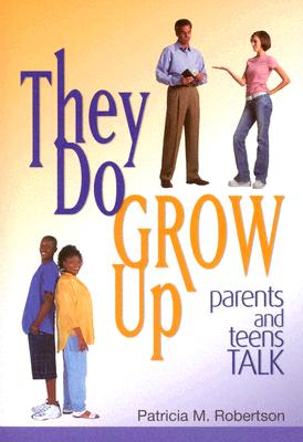 They Do Grow Up: Parents and Teens Talk Cover Image