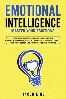 Emotional Intelligence: Master your Emotions. Practical Guide to Improve Your Mind and Manage Your Feelings - Overcome Fear, Stress and Anxiet Cover Image