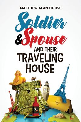 Soldier and Spouse and Their Traveling House Cover Image