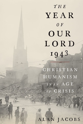 The Year of Our Lord 1943: Christian Humanism in an Age of Crisis Cover Image