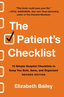 The Patient's Checklist: 10 Simple Hospital Checklists to Keep You Safe, Sane, and Organized Cover Image