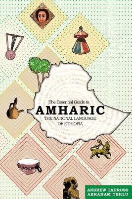 The Essential Guide to Amharic: The National Language of Ethiopia Cover Image