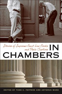 In Chambers: Stories of Supreme Court Law Clerks and Their Justices (Constitutionalism and Democracy) Cover Image