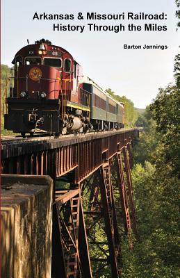 Arkansas & Missouri Railroad: History Through the Miles Cover Image
