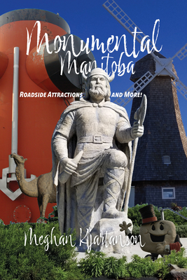 Monumental Manitoba: Roadside Attractions and More! Cover Image