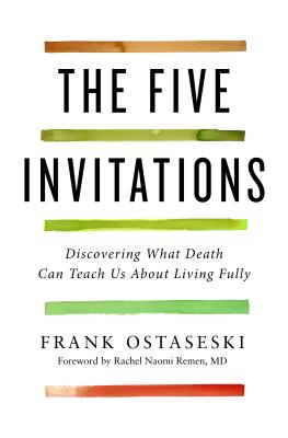 The Five Invitations: Discovering What Death Can Teach Us about Living Fully Cover Image