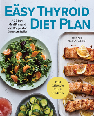 The Easy Thyroid Diet Plan: A 28-Day Meal Plan and 75 Recipes for Symptom Relief Cover Image