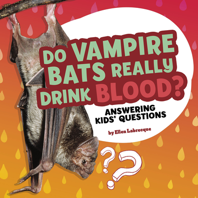 Do Vampire Bats Really Drink Blood?: Answering Kids' Questions Cover Image