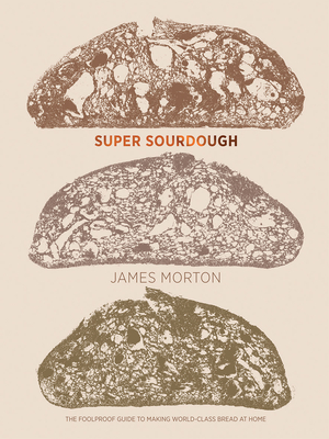 Super Sourdough: The Foolproof Guide to Making World-Class Bread at Home Cover Image
