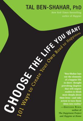 Choose the Life You Want: 101 Ways to Create Your Own Road to Happiness Cover Image