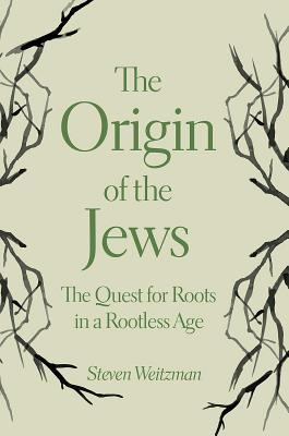 The Origin of the Jews: The Quest for Roots in a Rootless Age Cover Image